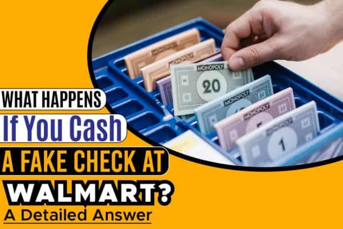 What Happens If You Cash A Fake Check at Walmart