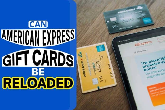Can American Express Gift Cards Be Reloaded