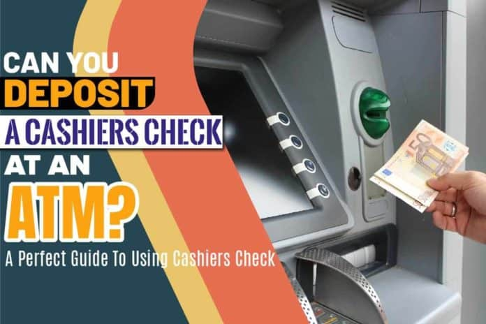 Can You Deposit A Cashiers Check at An Atm