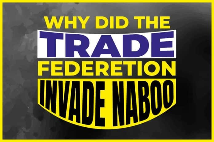 Why Did The Trade Federation Invade Naboo
