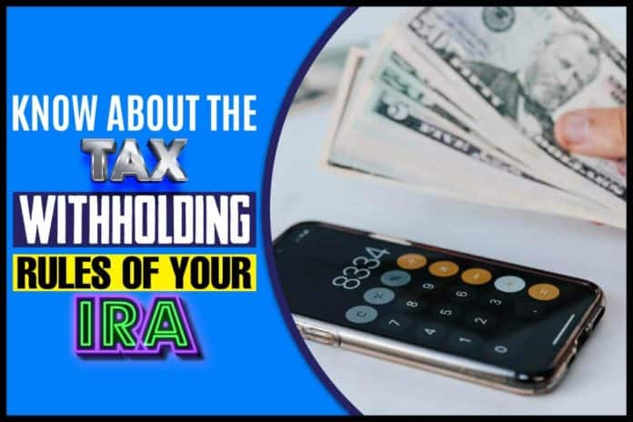 Know About the Tax Withholding Rules of Your IRA